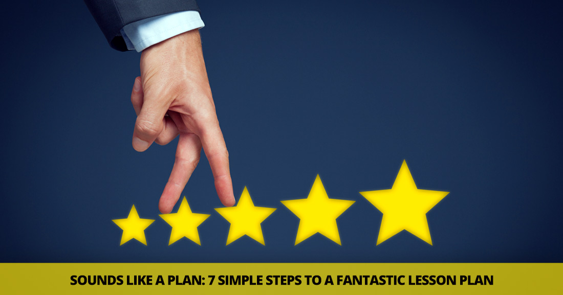 Sounds Like a Plan: 7 Simple Steps to a Fantastic Lesson Plan