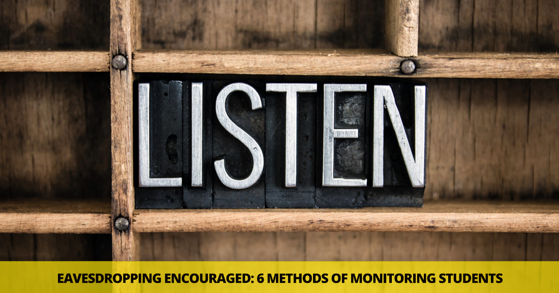 Eavesdropping Encouraged: 6 Methods of Monitoring Students
