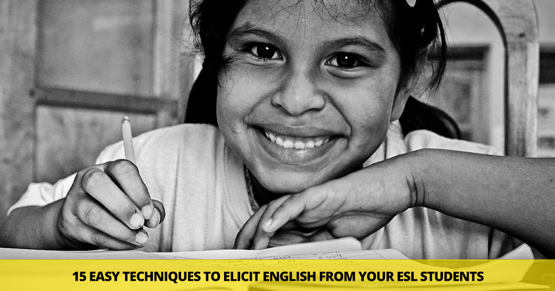"""I Wanna Know What They Really Know"": 15 Easy Techniques to Elicit English from Your ESL Students"