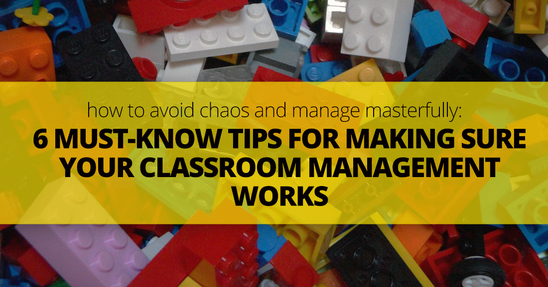 How to Avoid Chaos and Manage Like a Boss: 6 Must-Know Tips for Making Sure Your Classroom Management Works