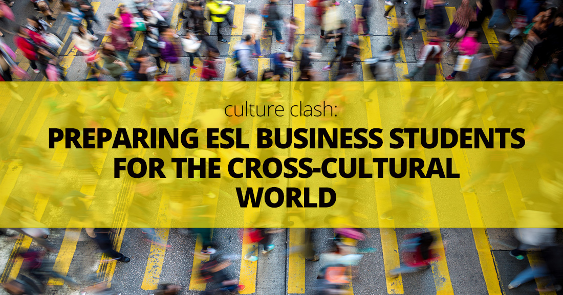 Culture Clash: Preparing ESL Business Students for the Cross-Cultural World