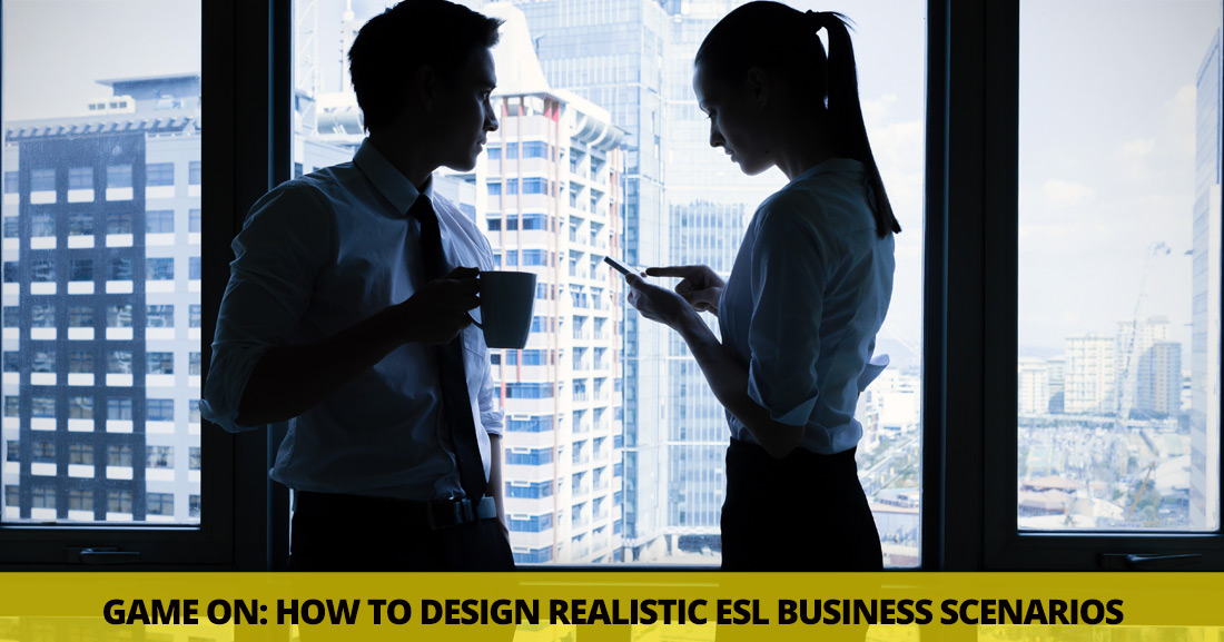 Game On: How to Design Realistic ESL Business Scenarios