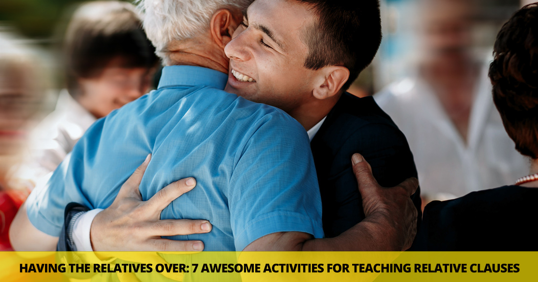 Having the Relatives Over: 7 Awesome Activities for Teaching Relative Clauses