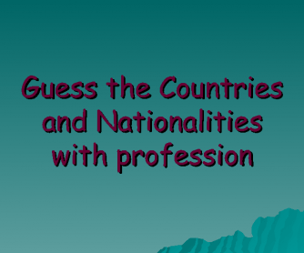 Countries and Nationalities- Guess Game and Professions