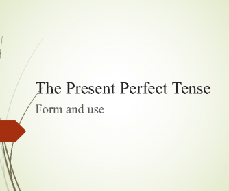 Grammar: Present Perfect + Just, Already, Never, Ever, For, Since PPT