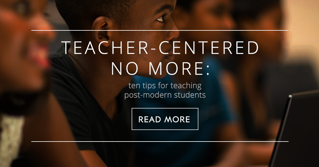 Teacher-Centered No More: 10 Tips for Teaching Today�s Students