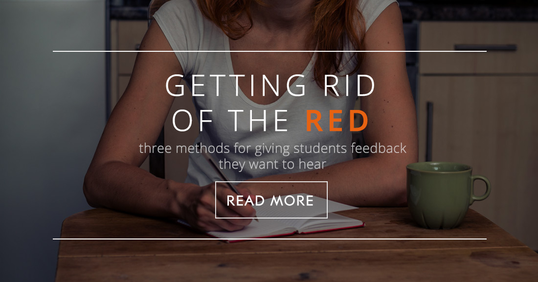 Getting Rid of the Red: Three Methods for Giving Students Feedback They Want to Hear