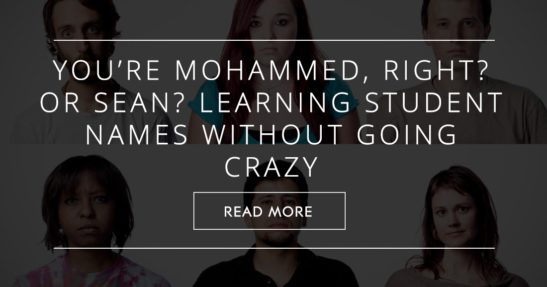 You're Mohammed, Right? Or Sean? Learning Student Names without Going Crazy