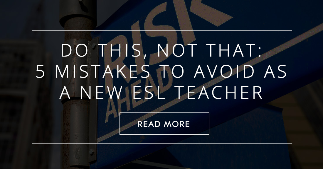 Do This, Not That: 5 Mistakes to Avoid as a New ESL Teacher