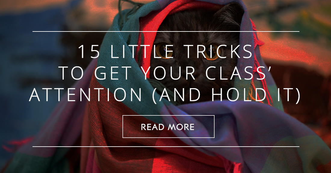 15 Little Tricks to Get Your Class' Attention (and Hold It)