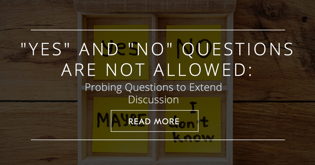 """Yes"" and ""No"" Questions Are Not Allowed: Probing Questions to Extend Discussion"