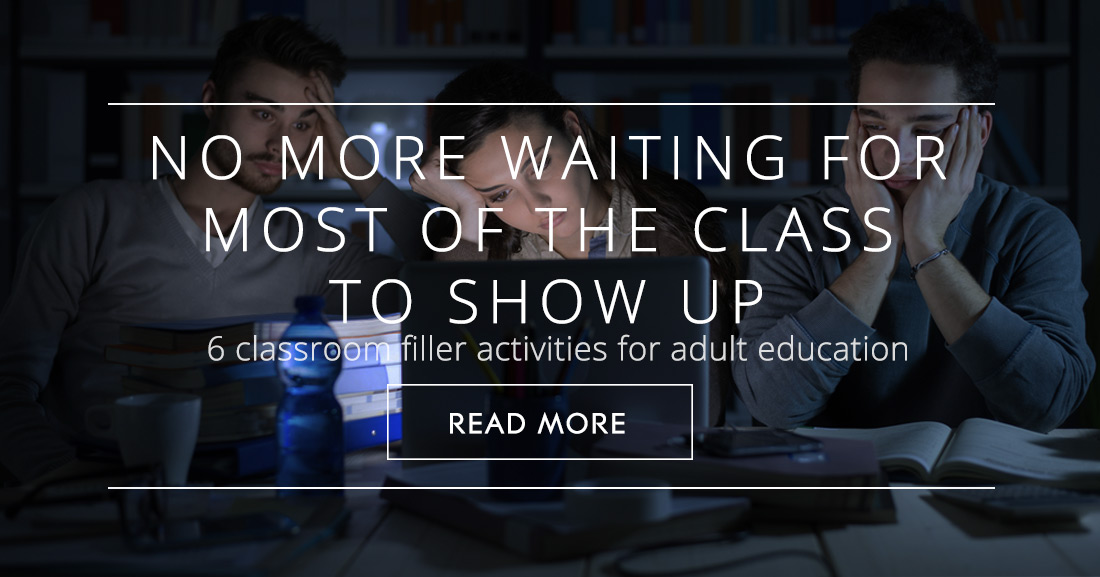 No More Waiting for Most of the Class to Show Up: 6 Classroom Filler Activities for Adult Education