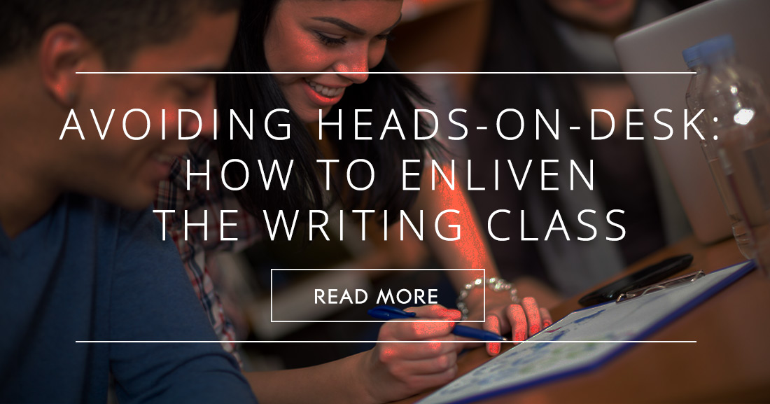 Avoiding Heads-on-Desk: How to Enliven the Writing Class