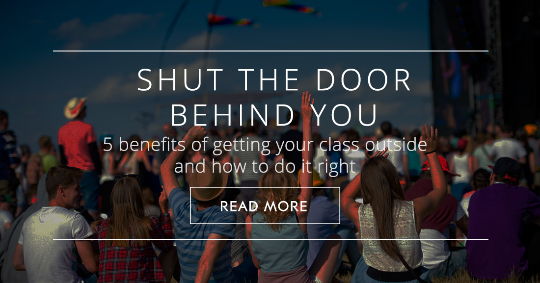 Shut the Door behind You: 5 Benefits of Getting Your Class Outside and How to Do It Right