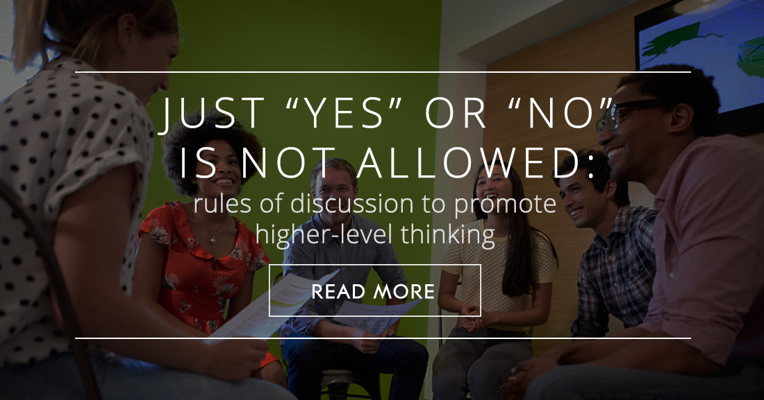 "Just ""Yes"" or ""No"" Is Not Allowed: Rules of Discussion to Promote Higher-Level Thinking"