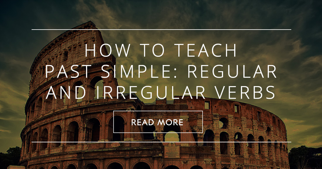 How to Teach Past Simple – Regular/Irregular Verbs