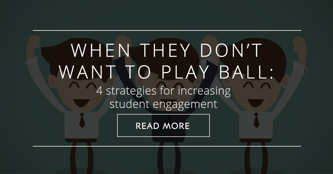 When They Don't Want to Play Ball: 4 Strategies for Increasing Student Engagement