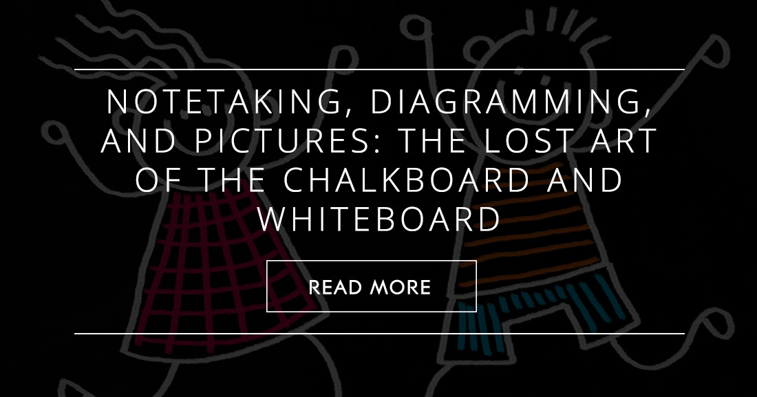 Notetaking, Diagramming, and Pictures: The Lost Art of the Chalkboard and Whiteboard