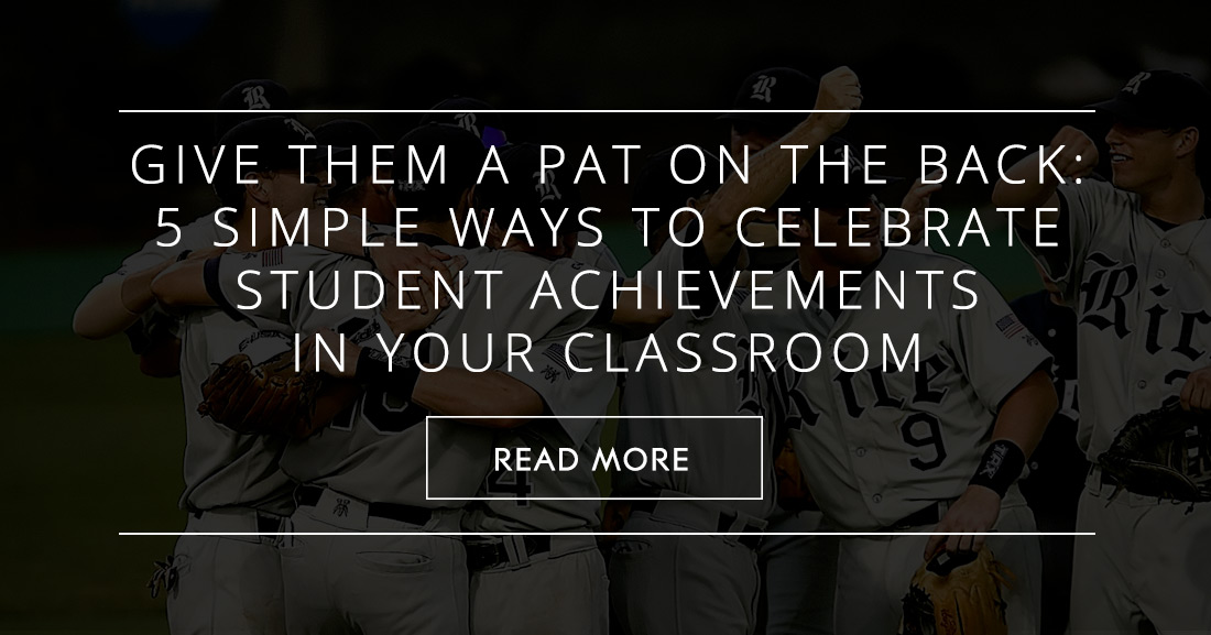Give Them a Pat on the Back: 5 Simple Ways to Celebrate Student Achievements in Your Classroom