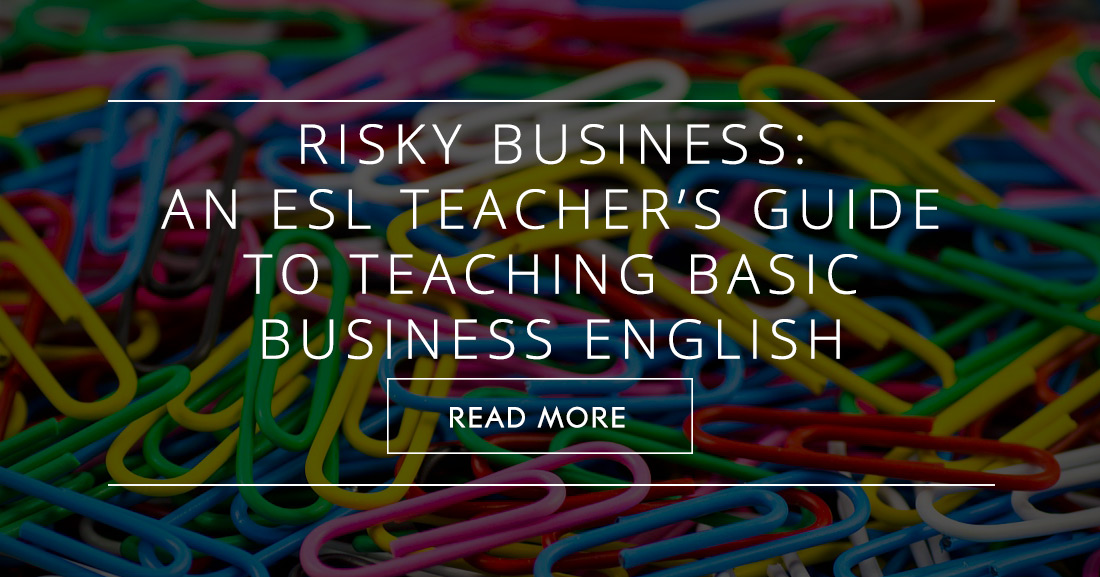Risky Business: An ESL Teacher's Guide to Teaching Basic Business English