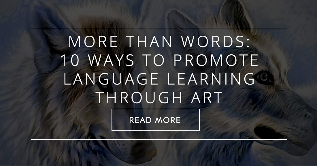 More Than Words: 10 Ways to Promote Language Learning through Art