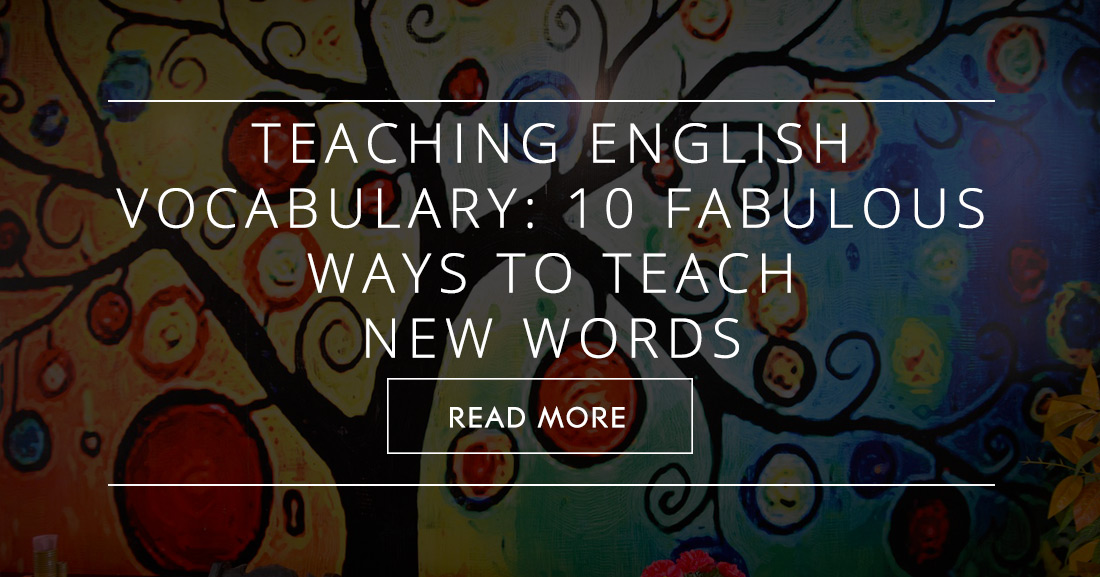 Teaching English Vocabulary: 10 Fabulous Ways to Teach New Words