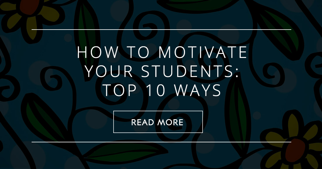 How To Motivate Students: Top 10 Ways