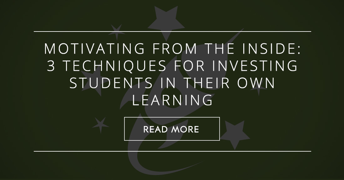 Motivating from the Inside: 3 Techniques for Investing Students in Their Own Learning