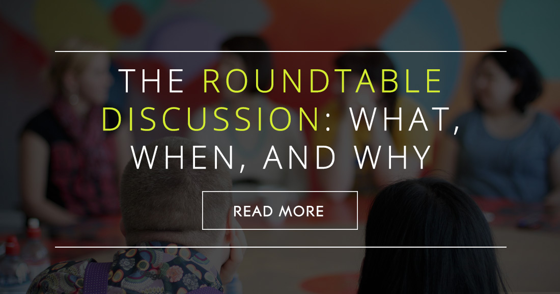 The Roundtable Discussion: What, When, and Why