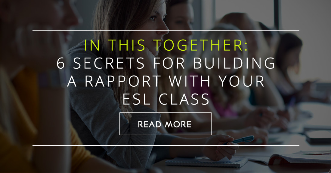 In This Together: 6 Secrets for Building a Rapport with Your ESL Class