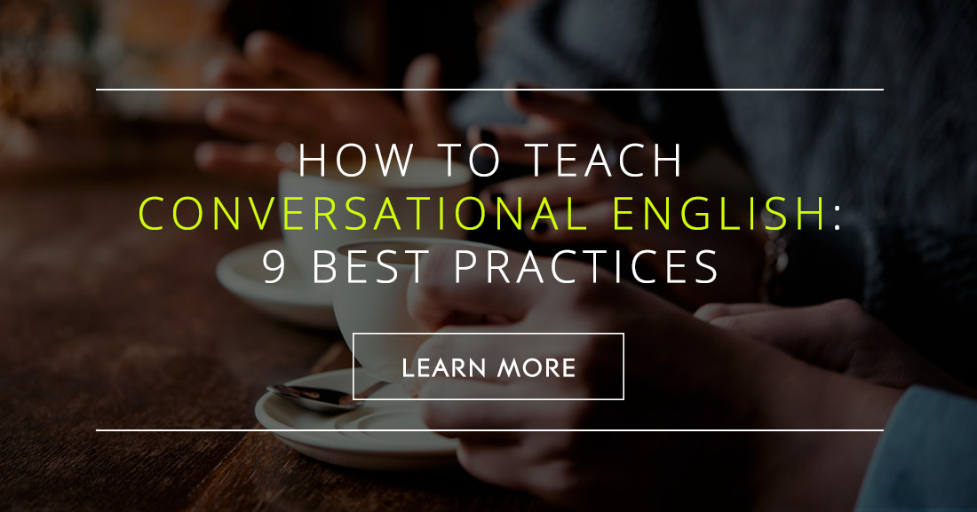 How to Teach Conversational English: 9 Best Practices