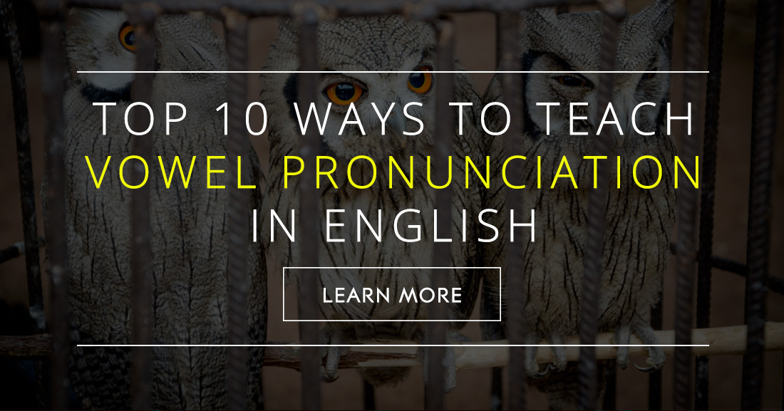 Top 10 ways to teach vowel pronunciation in english ccuart Image collections
