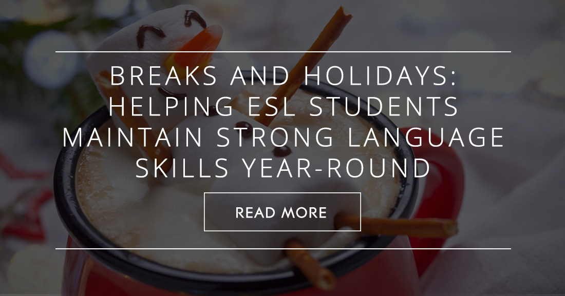 Breaks and Holidays: Helping ESL Students Maintain Strong Language Skills Year-Round