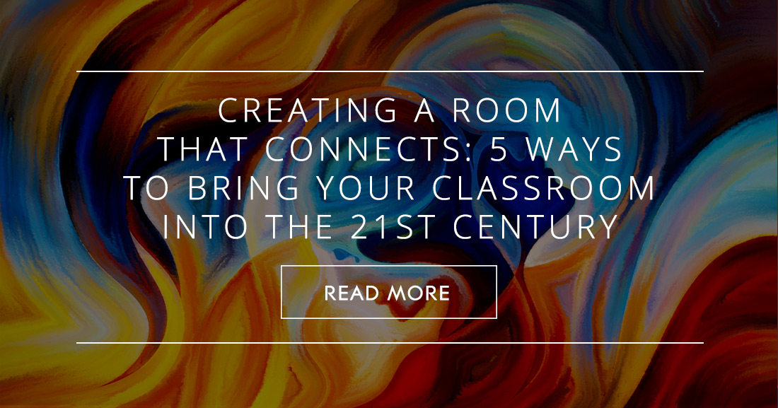 Creating a Room that Connects: 5 Ways to Bring Your Classroom into the 21st Century