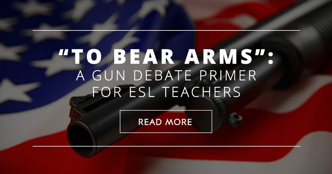 """To Bear Arms"": A Gun Debate Primer for ESL Teachers"