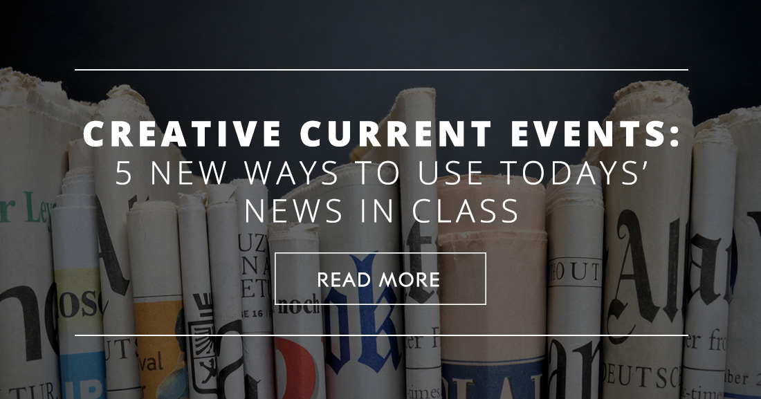 Creative Current Events: 5 New Ways to Use Todays' News in Class