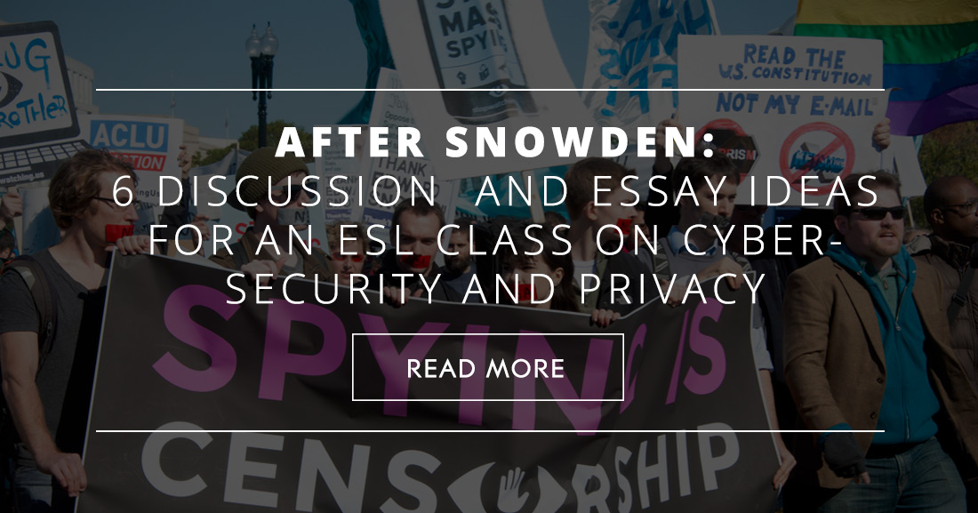 snowden discussion and essay ideas for an esl class on cyber  after snowden 6 discussion and essay ideas for an esl class on cyber security and privacy