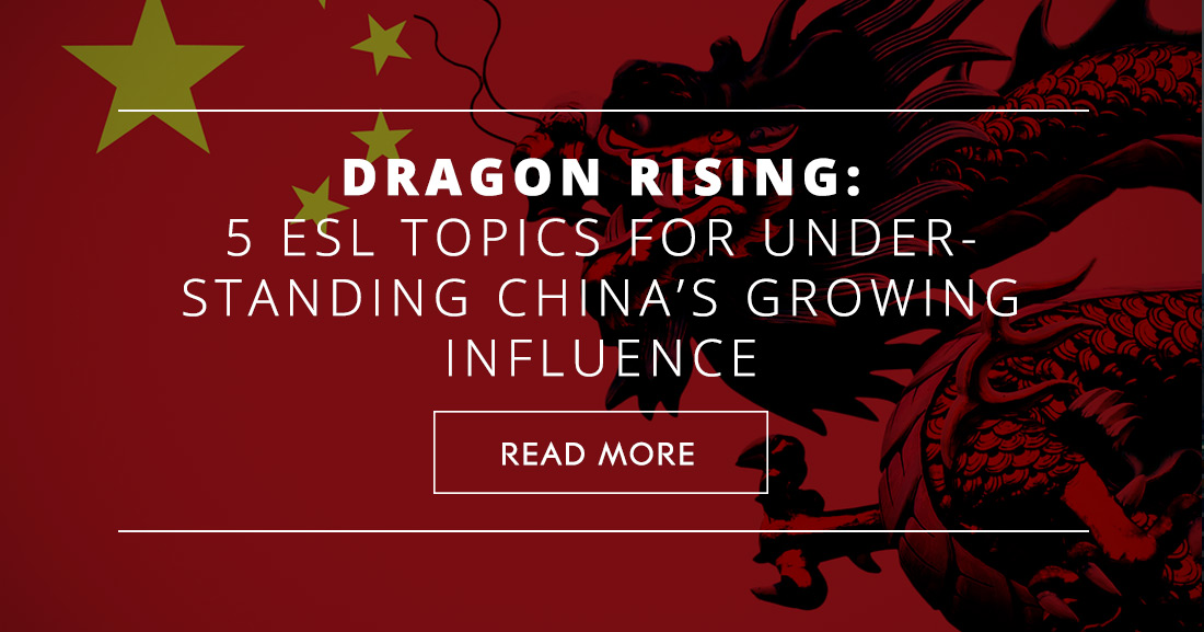 Dragon Rising: Five ESL Topics for Understanding China's Growing Influence
