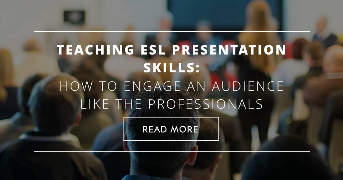 Teaching ESL Presentation Skills: How to Engage an Audience like the Professionals