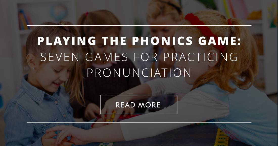 Playing the Phonics Game: 7 Games for Practicing Pronunciation