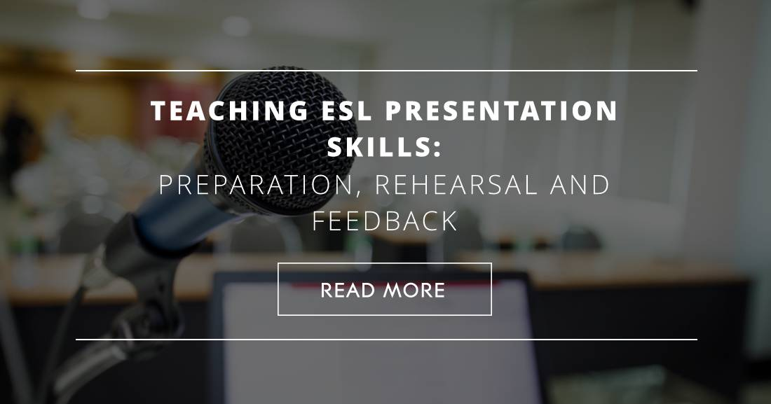 Teaching ESL Presentation Skills: Preparation, Rehearsal and Feedback