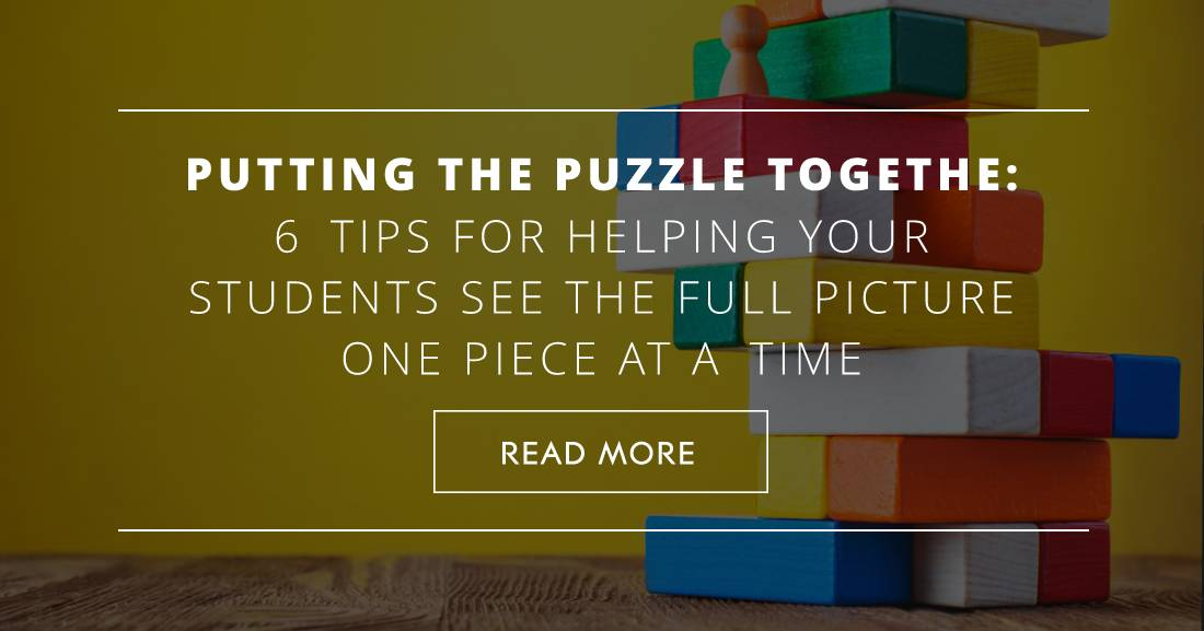 Putting the Puzzle Together: 6 Tips for Helping Your Students See the Full Picture One Piece at a Time