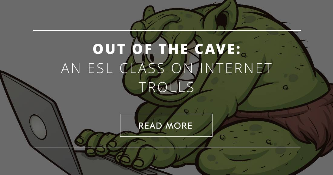 Out of the Cave: An ESL Class on Internet Trolls