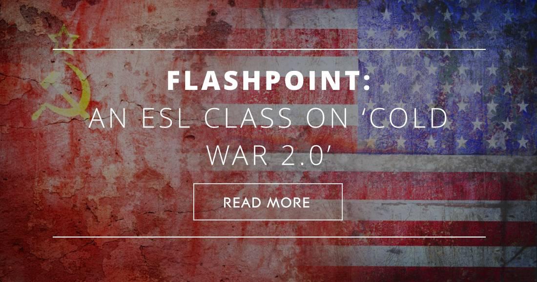 Flashpoint: An ESL Class on 'Cold War 2.0'