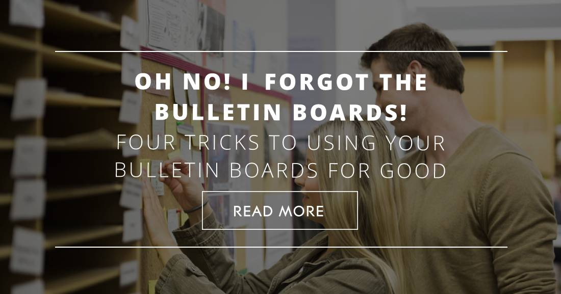 Oh No! I Forgot the Bulletin Boards: Four Tricks to Using Your Bulletin Boards for Good (without Causing Yourself Stress)