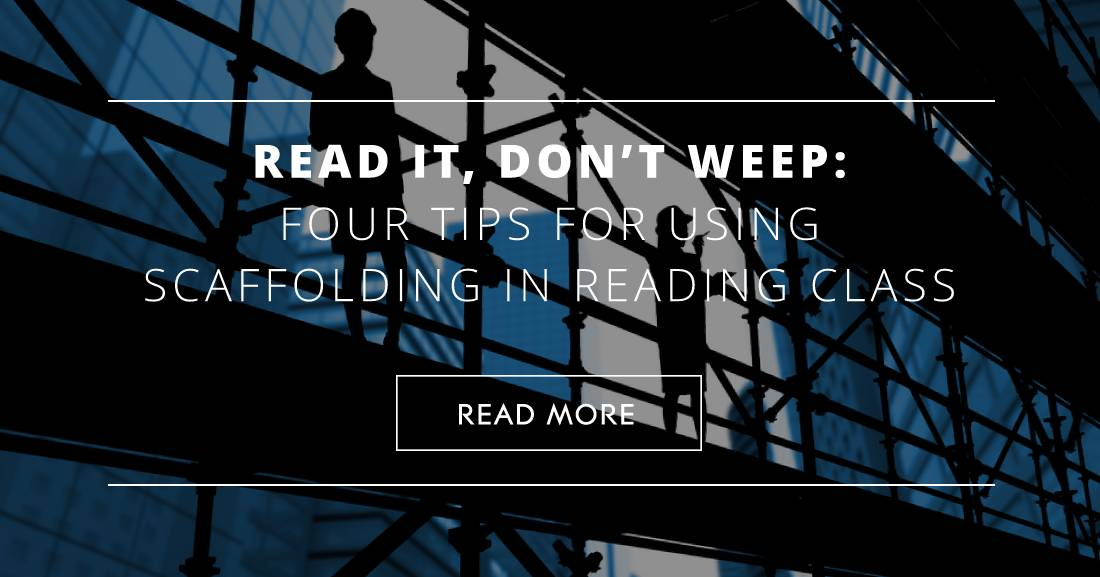 Read It, Don't Weep: Four Tips for Using Scaffolding in Reading Class