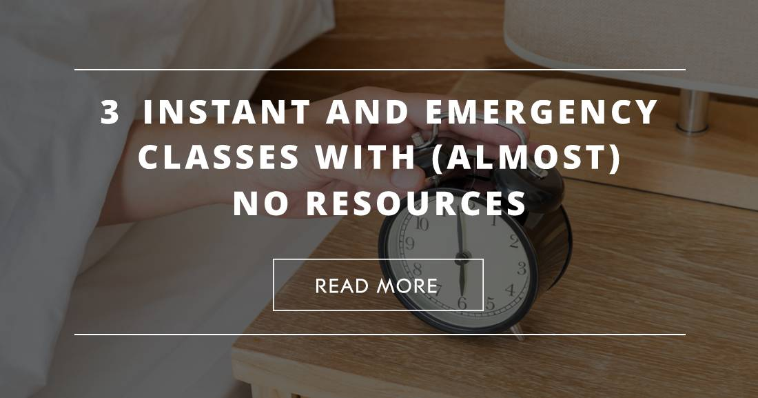 3 Instant and Emergency Classes with (Almost) No Resources