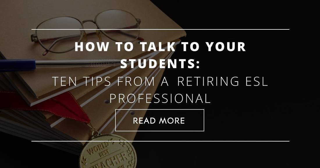 How to Talk to Your Students: Ten Tips from a Retiring ESL Professional