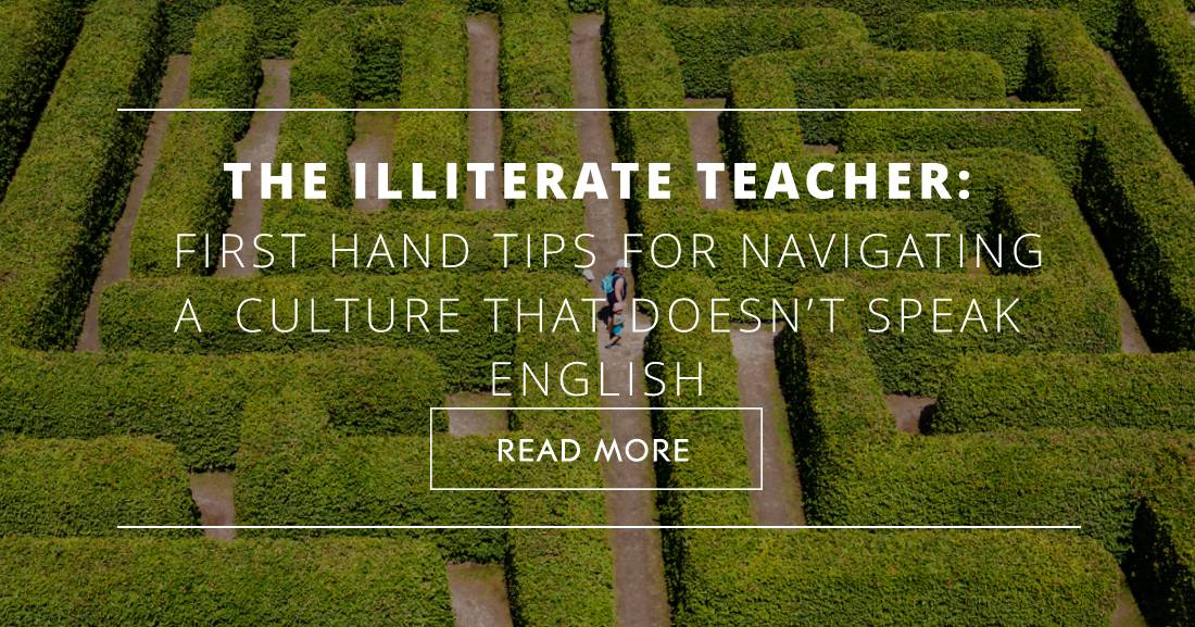 The Illiterate Teacher: First Hand Tips for Navigating a Culture That Doesn't Speak English