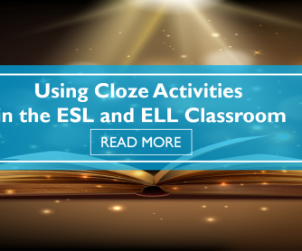 Using Cloze Activities in the ESL and ELL Classroom